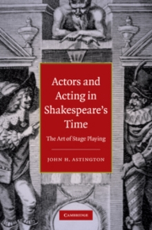 Actors and Acting in Shakespeare's Time : The Art of Stage Playing, Hardback Book