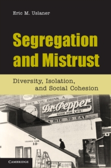 Segregation and Mistrust : Diversity, Isolation, and Social Cohesion, Hardback Book