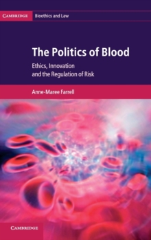 Cambridge Bioethics and Law : The Politics of Blood: Ethics, Innovation and the Regulation of Risk Series Number 17, Hardback Book