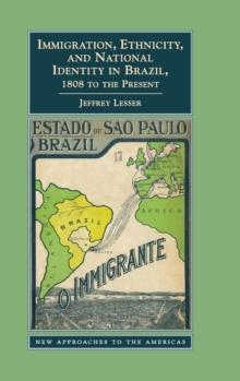 New Approaches to the Americas : Immigration, Ethnicity, and National Identity in Brazil, 1808 to the Present, Hardback Book