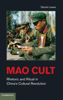 Mao Cult : Rhetoric and Ritual in China's Cultural Revolution, Hardback Book