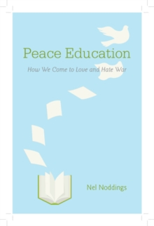 Peace Education : How We Come to Love and Hate War, Hardback Book