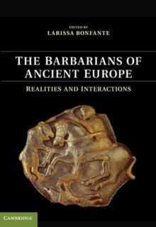 The Barbarians of Ancient Europe : Realities and Interactions, Hardback Book