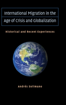 International Migration in the Age of Crisis and Globalization : Historical and Recent Experiences, Hardback Book