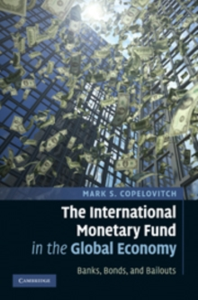 The International Monetary Fund in the Global Economy : Banks, Bonds, and Bailouts, Hardback Book