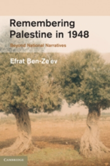 Remembering Palestine in 1948 : Beyond National Narratives, Hardback Book