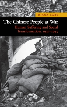 The Chinese People at War : Human Suffering and Social Transformation, 1937-1945, Hardback Book