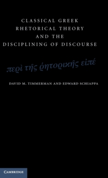 Classical Greek Rhetorical Theory and the Disciplining of Discourse, Hardback Book