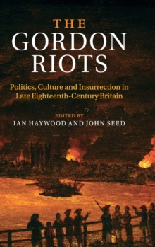 The Gordon Riots : Politics, Culture and Insurrection in Late Eighteenth-century Britain, Hardback Book