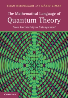 The Mathematical Language of Quantum Theory : From Uncertainty to Entanglement, Hardback Book