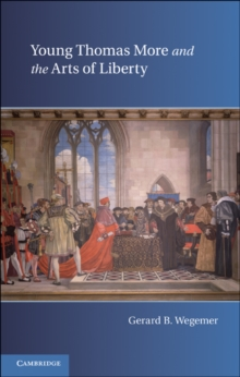 Young Thomas More and the Arts of Liberty, Hardback Book