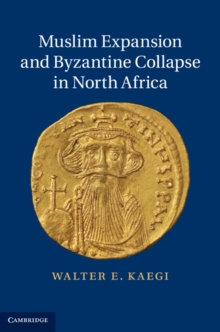Muslim Expansion and Byzantine Collapse in North Africa, Hardback Book