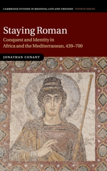 Cambridge Studies in Medieval Life and Thought: Fourth Series : Staying Roman: Conquest and Identity in Africa and the Mediterranean, 439-700 Series Number 82, Hardback Book