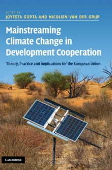Mainstreaming Climate Change in Development Cooperation : Theory, Practice and Implications for the European Union, Hardback Book