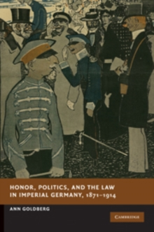 Honor, Politics, and the Law in Imperial Germany, 1871-1914, Hardback Book