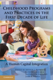 Childhood Programs and Practices in the First Decade of Life : A Human Capital Integration, Hardback Book