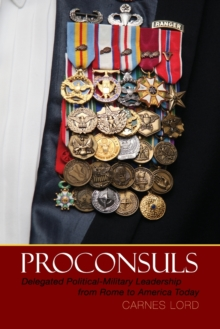 Proconsuls : Delegated Political-Military Leadership from Rome to America Today, Paperback / softback Book