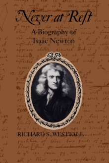 Never at Rest : A Biography of Isaac Newton, Paperback / softback Book