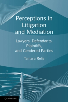 Perceptions in Litigation and Mediation : Lawyers, Defendants, Plaintiffs, and Gendered Parties, Paperback / softback Book