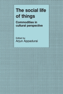 The Social Life of Things : Commodities in Cultural Perspective, Paperback Book