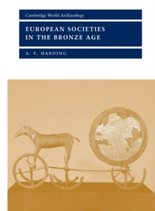 Cambridge World Archaeology : European Societies in the Bronze Age, Paperback / softback Book