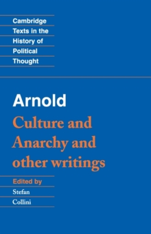 Cambridge Texts in the History of Political Thought : Arnold: 'Culture and Anarchy' and Other Writings, Paperback / softback Book