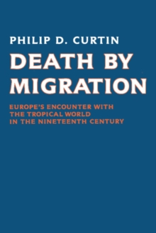 Death by Migration : Europe's Encounter with the Tropical World in the Nineteenth Century, Paperback / softback Book
