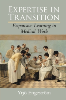 Expertise in Transition : Expansive Learning in Medical Work, Hardback Book