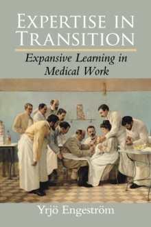 Expertise in Transition : Expansive Learning in Medical Work, Paperback / softback Book