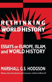 Rethinking World History : Essays on Europe, Islam and World History, Hardback Book