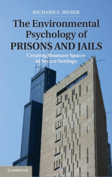 Environment and Behavior : The Environmental Psychology of Prisons and Jails: Creating Humane Spaces in Secure Settings, Hardback Book