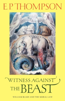 Witness against the Beast : William Blake and the Moral Law, Paperback / softback Book