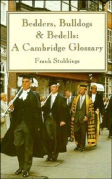 Bedders, Bulldogs and Bedells : A Cambridge Glossary, Paperback / softback Book
