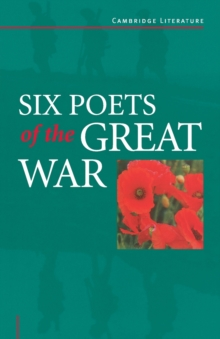 Six Poets of the Great War : Wilfred Owen, Siegfried Sassoon, Isaac Rosenberg, Richard Aldington, Edmund Blunden, Edward Thomas, Rupert Brooke and Many Others, Paperback Book