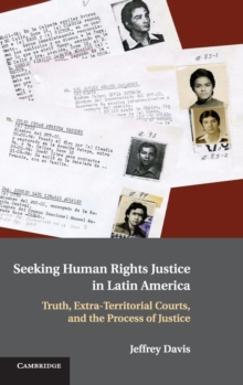 Seeking Human Rights Justice in Latin America : Truth, Extra-Territorial Courts, and the Process of Justice, Hardback Book