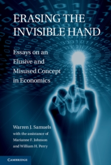 Erasing the Invisible Hand : Essays on an Elusive and Misused Concept in Economics, Hardback Book