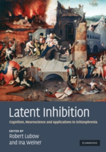 Latent Inhibition : Cognition, Neuroscience and Applications to Schizophrenia, Hardback Book