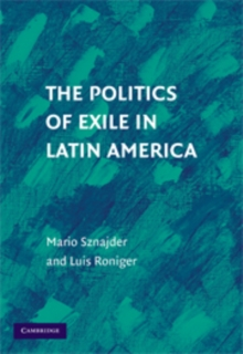 The Politics of Exile in Latin America, Hardback Book