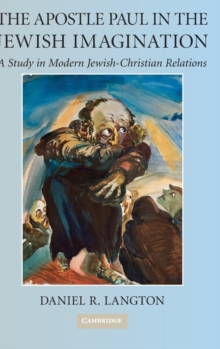The Apostle Paul in the Jewish Imagination : A Study in Modern Jewish-Christian Relations, Hardback Book
