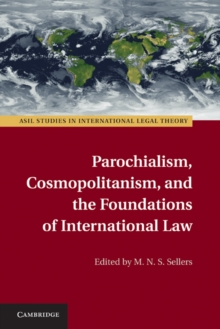 ASIL Studies in International Legal Theory : Parochialism, Cosmopolitanism, and the Foundations of International Law, Hardback Book
