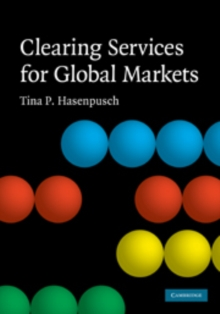 Clearing Services for Global Markets : A Framework for the Future Development of the Clearing Industry, Hardback Book