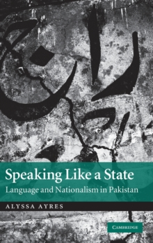 Speaking Like a State : Language and Nationalism in Pakistan, Hardback Book