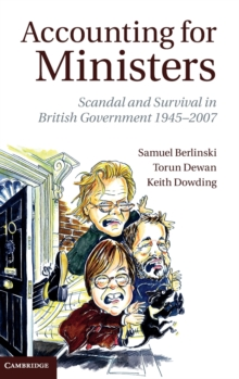 Accounting for Ministers : Scandal and Survival in British Government 1945-2007, Hardback Book