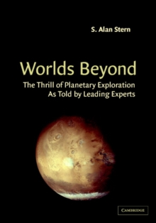 Worlds Beyond : The Thrill of Planetary Exploration as told by Leading Experts, Paperback Book