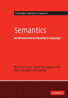 Cambridge Textbooks in Linguistics : Semantics: An Introduction to Meaning in Language, Paperback / softback Book