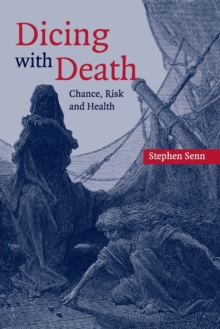 Dicing with Death : Chance, Risk and Health, Paperback / softback Book