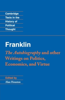Franklin: The Autobiography and Other Writings on Politics, Economics, and Virtue, Paperback / softback Book
