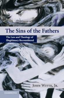 The Sins of the Fathers : The Law and Theology of Illegitimacy Reconsidered, Paperback / softback Book