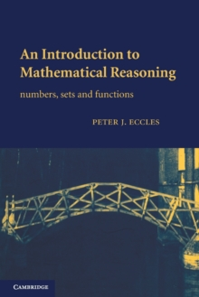 An Introduction to Mathematical Reasoning : Numbers, Sets and Functions, Paperback Book