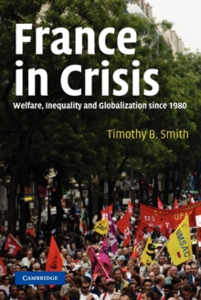 France in Crisis : Welfare, Inequality, and Globalization since 1980, Paperback / softback Book
